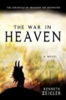 The War in Heaven: The Chronicle of Abaddon the Destroyer (Tears of Heaven)