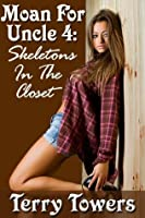 Moan For Uncle 4: Skeletons In The Closet
