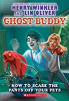 How to Scare the Pants Off Your Pets (Ghost Buddy, #3)