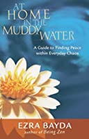 At Home in the Muddy Water: A Guide to Finding Peace within Everyday Chaos