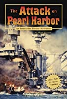 The Attack on Pearl Harbor: An Interactive History Adventure (You Choose: History)