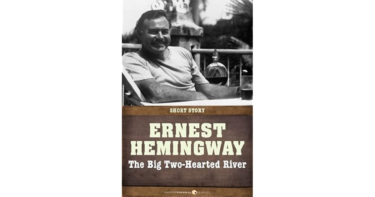 hemingway s big two hearted river Big two-hearted river - free download as word doc (doc / docx), pdf file (pdf), text file (txt) or read online for free the two big hearted river.
