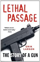 Lethal Passage: The Story of a Gun (Vintage)