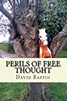 Perils of Free Thought (a book of no small danger)