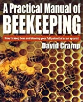 A Practical Manual of Beekeeping: How to keep bees and develop your full potential as an apiarist