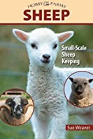 Sheep: Small-Scale Sheep Keeping For Pleasure And Profit (Hobby Farms)
