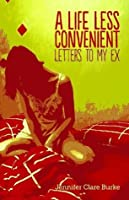 A Life Less Convenient: Letters to My Ex