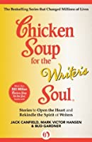 Chicken Soup for the Writer's Soul: Stories to Open the Heart and Rekindle the Spirit of Writers (Chicken Soup for the Soul)
