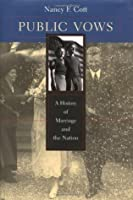 Public Vows: A History of Marriage and the Nation