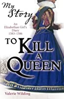 To Kill A Queen (My Story)