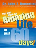 You Can Have An Amazing Life In Just 60 Days!
