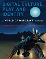 Digital Culture, Play, and Identity: A World of Warcraft? Reader (World of Warcraft Reader)