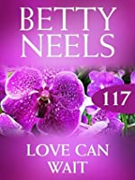 Love Can Wait (Betty Neels Collection - Book 117)