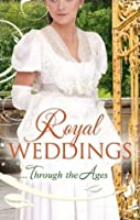Royal Weddings...Through the Ages (Mills & Boon M&B): What the Duchess Wants / Lionheart's Bride / Prince Charming in Disguise / A Princely Dilemma / The ... Blessing (Mills & Boon Special Releases)
