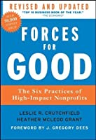 Forces for Good: The Six Practices of High-Impact Nonprofits (J-B US non-Franchise Leadership)