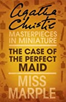 The Case of the Perfect Maid: Miss Marple (Masterpieces in Miniature)