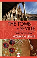 The Tomb in Seville: Crossing Spain on the Brink of Civil War