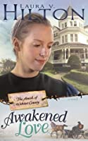 Awakened Love (Amish of Webster County)