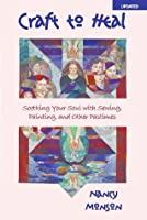 Craft to Heal: Soothing Your Soul with Sewing, Painting, and Other Pastimes