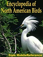 The Illustrated Encyclopedia Of North American Birds: An Essential Guide To Birds Of North America (Mobi Reference)