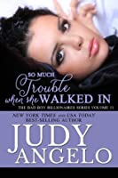 So Much Trouble When She Walked In (The BAD BOY BILLIONAIRES Series)