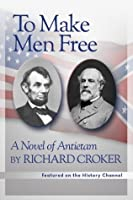 To Make Men Free: A Novel of Antietam