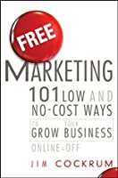 Free Marketing: 101 Low and No-Cost Ways to Grow Your Business, Online and Off