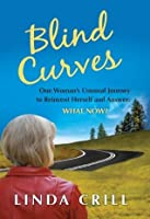 Blind Curves: One Woman's Unusual Journey to Reinvent Herself and Answer: What Now?