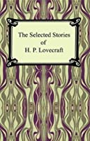 The Selected Stories of H.P. Lovecraft