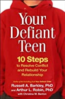Your Defiant Teen, First Edition: 10 Steps to Resolve Conflict and Rebuild Your Relationship