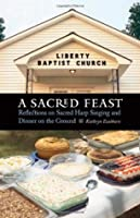 A Sacred Feast: Reflections on Sacred Harp Singing and Dinner on the Ground (At Table)