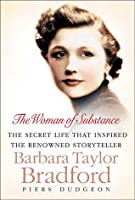 The Woman of Substance: The Secret Life That Inspired the Renowned Storyteller Barbara Taylor Bradford