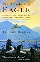 The Two-Headed Eagle: In Which Otto Prohaska Takes a Break as the Habsburg Empire's Leading U-boat Ace and Does Something (The Otto Prohaska Novels)