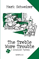 The Treble Wore Trouble (The Liturgical Mysteries)