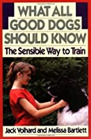 What All Good Dogs Should Know: The Sensible Way to Train (Howell reference books)