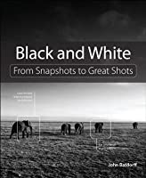 Black and White: From Snapshots to Great Shots