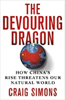 The Devouring Dragon: How China's Rise Threatens Our Natural World