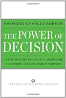 The Power of Decision: A Step-By-Step Program to Overcome Indecision and Live Without Failure Forever (Tarcher Master Mind Editions)