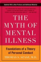 The Myth of Mental Illness: Foundations of a Theory of Personal Conduct