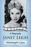 Janet Leigh: A Biography