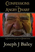 Confessions of an Angry Dwarf - A Dwarven Guide to Dwarfdom (Exceptional Advice for Adventurers Everywhere (EA'AE))