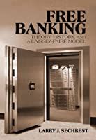 Free Banking: Theory, History and a Laissez-Faire Model (LvMI)