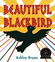 Beautiful Blackbird (Coretta Scott King Illustrator Award Winner)