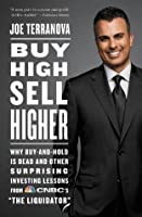 "Buy High, Sell Higher: Why Buy-And-Hold Is Dead And Other Investing Lessons from CNBC's ""The Liquidator"""