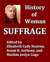 History of Woman Suffrage, Volumes I-III, Complete