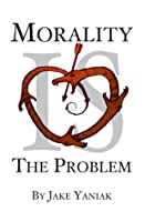 Morality Is The Problem