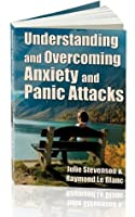 Understanding and Overcoming Anxiety and Panic Attacks. A Guide for You and Your Caregiver.