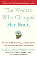 The Woman Who Changed Her Brain: And Other Inspiring Stories of Pioneering Brain Transformation