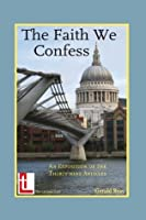 The Faith We Confess- An Exposition of the Thirty-Nine Articles (Anglican Foundations)