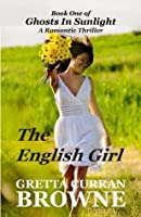 THE ENGLISH GIRL : Book One of Ghosts In Sunlight (A Gripping Romantic Drama)
